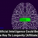 Artificial Intelligence Could Be The Key To Longevity