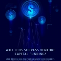 (Infographic) The Rise of the ICO, and What It Could Mean for Venture Capital